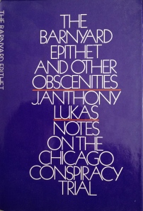 J. Anthony Lukas: The Barnyard Epithet and Other Obscenities: Notes on the Chicago Conspiracy Trial